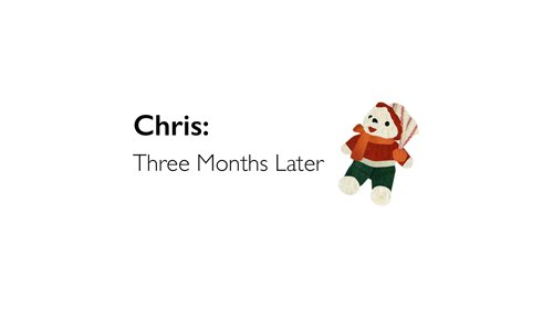 chris-three-months-later